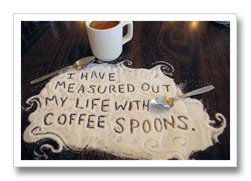 i have measured out my life with coffee spoons2 I Have Measured Out My Life With Coffee Spoons Lyrics